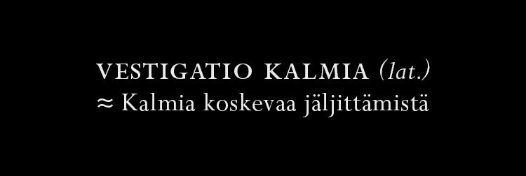 Vestigatio Kalmia (lat.) ≈ Kalmia koskevaa jäljittämistä